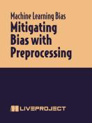 Mitigating Bias with Preprocessing