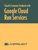 Classify Customer Feedback with Google Cloud Run Services