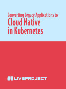 Converting Legacy Applications to Cloud Native in Kubernetes