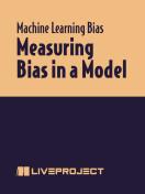 Measuring Bias in a Model