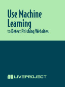 Use Machine Learning to Detect Phishing Websites