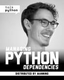 Talk Python: Managing Python Dependencies