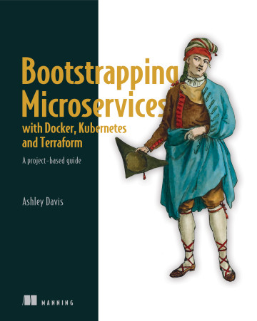 The best way to learn microservices development is to build something! Bootstrapping Microservices with Docker, Kubernetes, and Terraform guides you from zero through to a complete microservices project, including fast prototyping, development, and deployment. You'll get your feet wet using industry-standard tools as you learn and practice the practical skills you'll use for every microservices application. Following a true bootstrapping approach, you'll begin with a simple, familiar application and build up your knowledge and skills as you create and deploy a real microservices project.