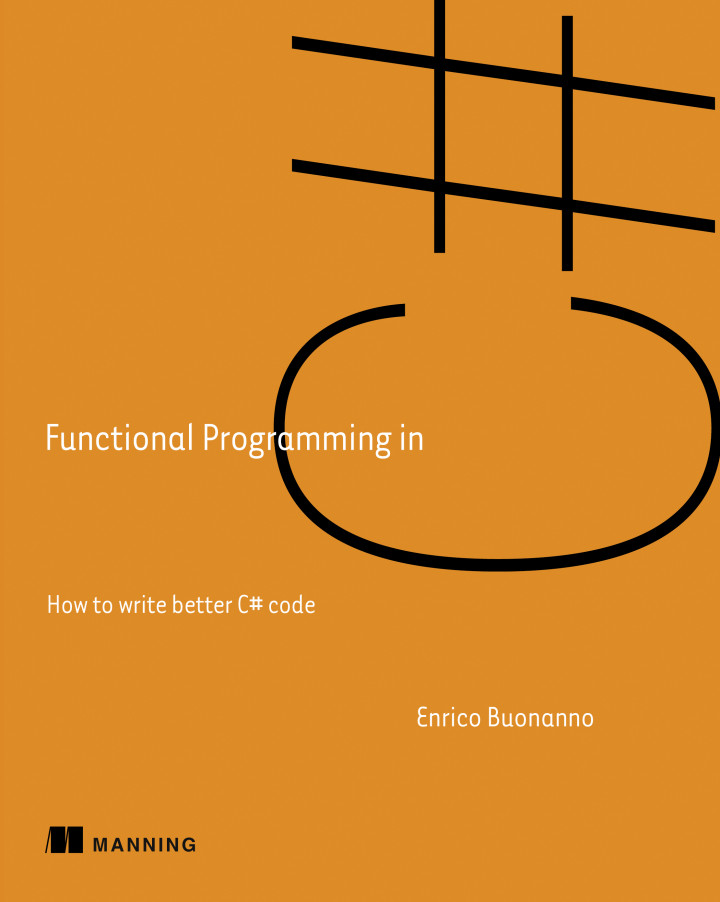 About this Book - Functional Programming in C#: How to write